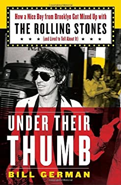 Under Their Thumb: How a Nice Boy from Brooklyn Got Mixed Up with the Rolling Stones (and Lived to Tell about It) 9781400066223