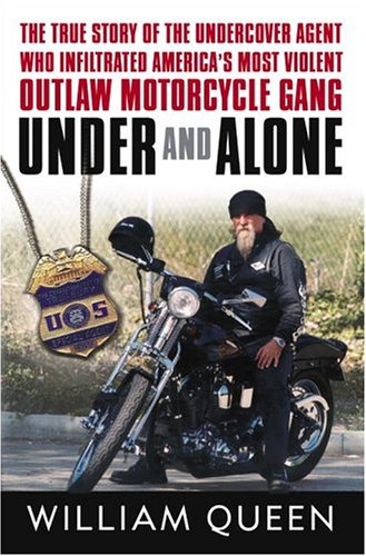 Under and Alone: The True Story of the Undercover Agent Who Infiltrated America's Most Violent Outlaw Motorcycle Gang 9781400060849