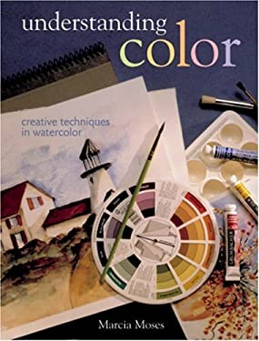 Understanding Color: Creative Techniques in Watercolor 9781402725746