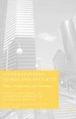 Understanding Homeland Security: Policy, Perspectives, and Paradoxes 9781403972439