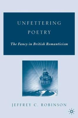 Unfettering Poetry: The Fancy in British Romanticism