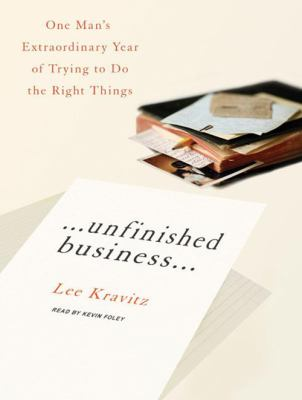 Unfinished Business...: One Man's Extraordinary Year of Trying to Do the Right Things