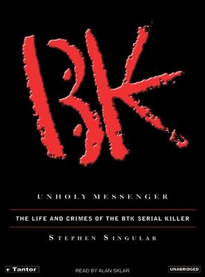Unholy Messenger: The Life and Crimes of the BTK Serial Killer 9781400152520