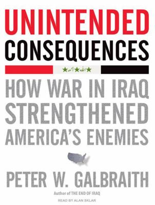 Unintended Consequences: How War in Iraq Strengthened America's Enemies 9781400107766