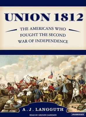 Union 1812: The Americans Who Fought the Second War of Independence 9781400103119