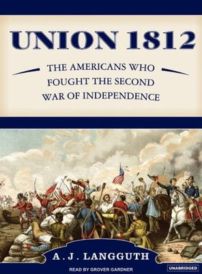 Union 1812: The Americans Who Fought the Second War of Independence 9781400133116