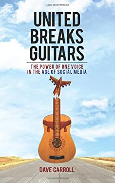 United Breaks Guitars: The Power of One Voice in the Age of Social Media 9781401937935