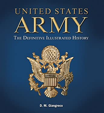 United States Army: The Definitive Illustrated History 9781402791048