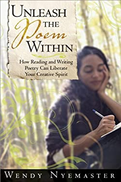 Unleash the Poem Within: How Reading and Writing Poetry Can Liberate Your Creative Spirit 9781402209444
