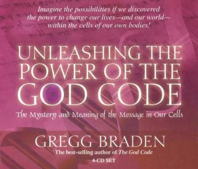 Unleashing the Power of the God Code: The Mystery and Meaning of the Message in Our Cells 9781401906245
