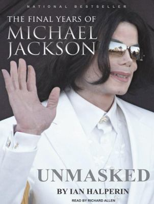 Unmasked: The Final Years of Michael Jackson 9781400163908