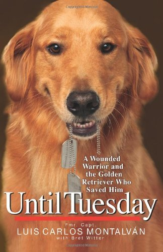 Until Tuesday: A Wounded Warrior and the Golden Retriever Who Saved Him 9781401324292