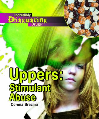 Uppers: Stimulant Abuse 9781404219564