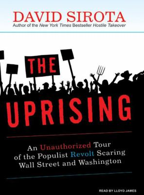 Uprising: An Unauthorized Tour of the Populist Revolt Scaring Wall Street and Washington 9781400137558