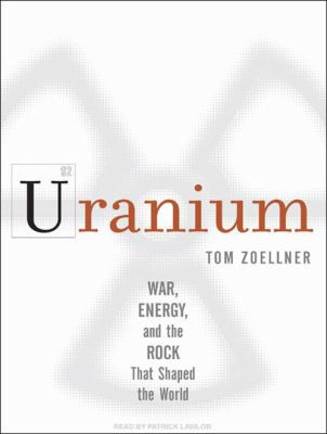 Uranium: War, Energy, and the Rock That Shaped the World 9781400110322