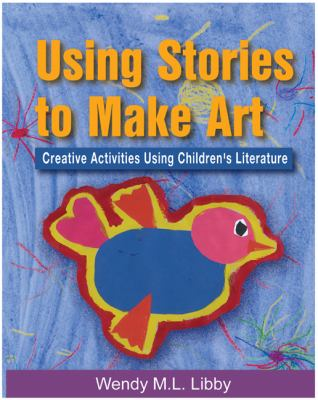Using Stories to Make Art: Creative Activities Using Children's Literature 9781401834678