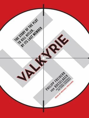 Valkyrie: The Story of the Plot to Kill Hitler, by Its Last Member 9781400162079