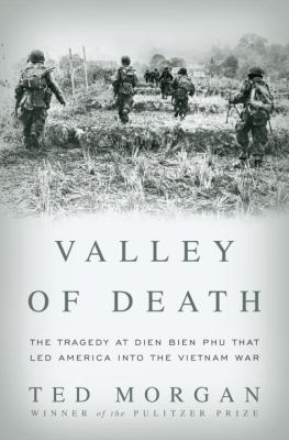 Valley of Death: The Tragedy at Dien Bien Phu That Led America Into the Vietnam War 9781400066643
