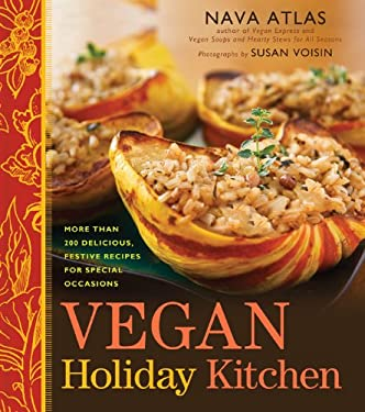 Vegan Holiday Kitchen: More Than 200 Delicious, Festive Recipes for Special Occasions 9781402780059
