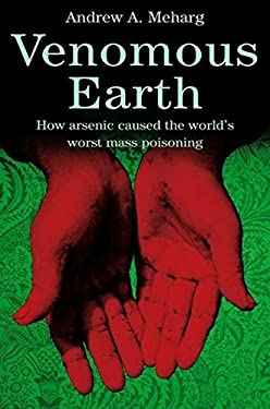 Venomous Earth: How Arsenic Caused the World's Worst Mass Poisoning 9781403944993