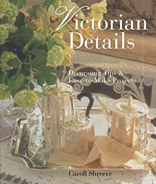 Victorian Details: Decorating Tips & Easy-To-Make Projects 9781402750526