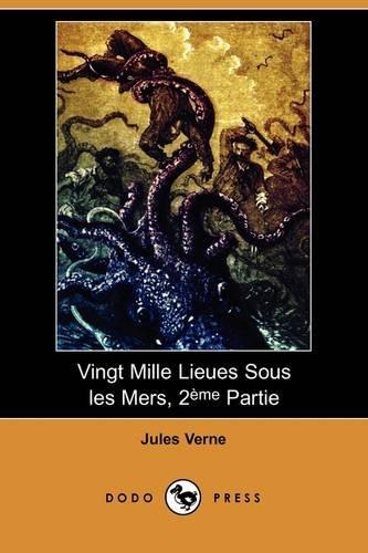 Vingt Mille Lieues Sous Les Mers, 2eme Partie (Dodo Press) 9781409925040