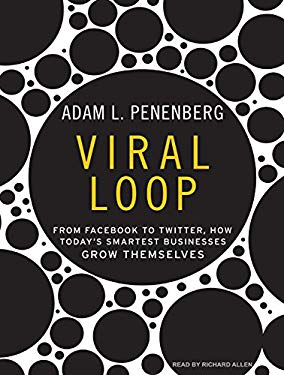 Viral Loop: From Facebook to Twitter, How Today's Smartest Businesses Grow Themselves 9781400163786