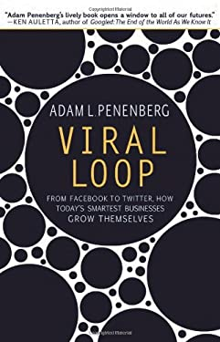Viral Loop: From Facebook to Twitter, How Today's Smartest Businesses Grow Themselves 9781401323493