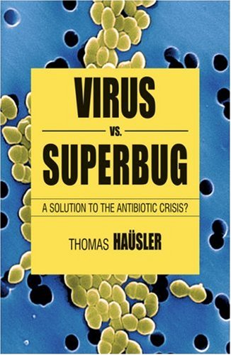 Viruses Vs. Superbugs: A Solution to the Antibiotics Crisis? 9781403987648