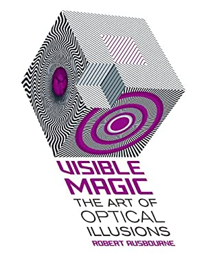 Visible Magic: The Art of Optical Illusions 9781402766985