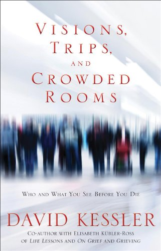Visions, Trips, and Crowded Rooms: Who and What You See Before You Die 9781401925437