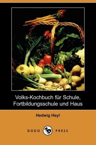 Volks-Kochbuch Fr Schule, Fortbildungsschule Und Haus (Dodo Press) 9781409928126