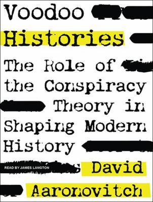 Voodoo Histories: The Role of the Conspiracy Theory in Shaping Modern History 9781400165926
