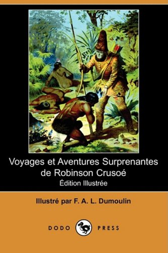 Voyages Et Aventures Surprenantes de Robinson Crusoe (Edition Illustree) (Dodo Press) 9781409944713