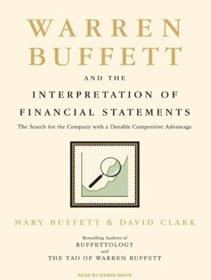 Warren Buffett and the Interpretation of Financial Statements: The Search for the Company with a Durable Competitive Advantage 9781400160297