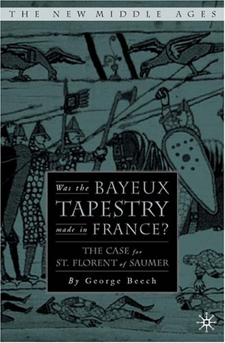 Was the Bayeux Tapestry Made in France?: The Case for St. Florent of Saumur 9781403966704