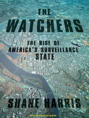 The Watchers: The Rise of America's Surveillance State 9781400164820