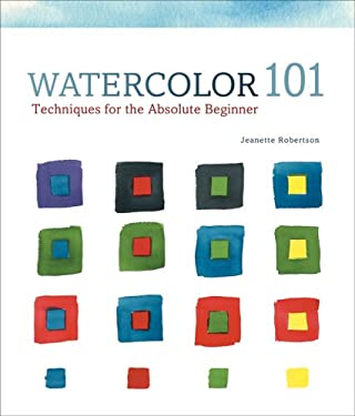 Watercolor 101: Techniques for the Absolute Beginner 9781402723520