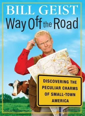 Way Off the Road: Discovering the Peculiar Charms of Small-Town America 9781400104673