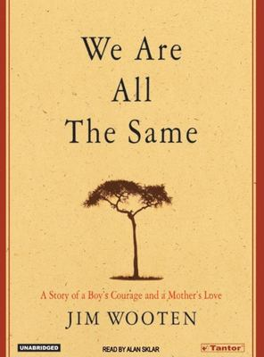 We Are All the Same: A Story of a Boy's Courage and a Mother's Love 9781400101443