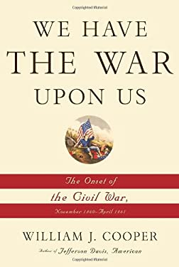We Have the War Upon Us: The Onset of the Civil War, November 1860-April 1861 9781400042005