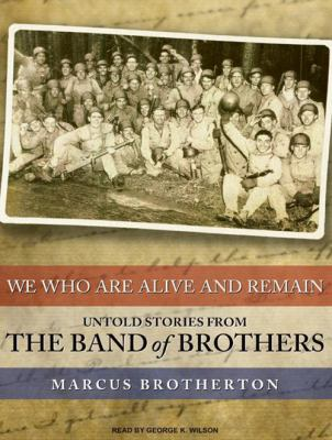 We Who Are Alive and Remain: Untold Stories from the Band of Brothers 9781400163748
