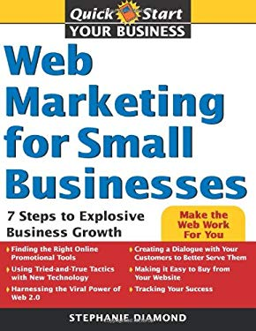 Web Marketing for Small Businesses: 7 Steps to Explosive Business Growth 9781402211768