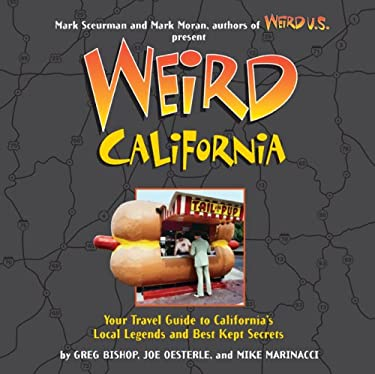 Weird California: Your Travel Guide to California's Local Legends and Best Kept Secrets 9781402733840