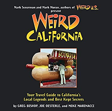 Weird California: You Travel Guide to California's Local Legends and Best Kept Secrets 9781402766831