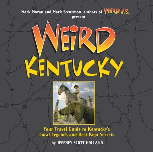 Weird Kentucky: Your Travel Guide to Kentucky's Local Legends and Best Kept Secrets 9781402754388