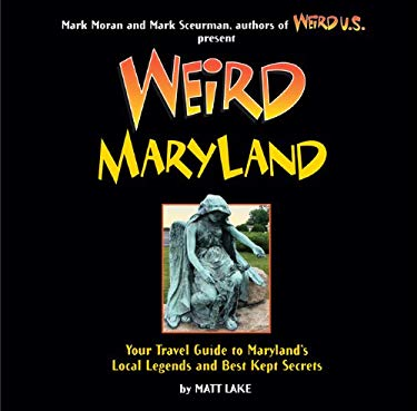 Weird Maryland: Your Guide to Maryland's Local Legends and Best Kept Secrets 9781402778438