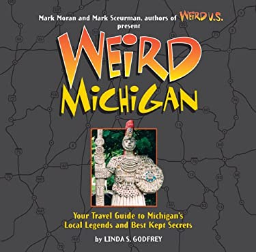 Weird Michigan: Your Travel Guide to Michigan's Local Legends and Best Kept Secrets 9781402739071