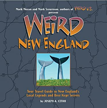 Weird New England: Your Travel Guide to New England's Local Legends and Best Kept Secrets 9781402733307