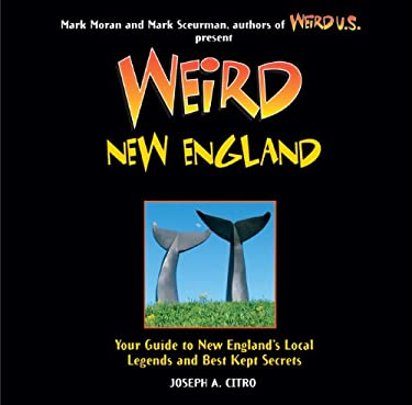Weird New England: Your Guide to New England's Local Legends and Best Kept Secrets 9781402778421